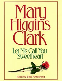Let Me Call You Sweetheart - Mary Higgins Clark - audiobook