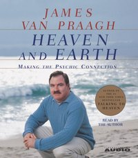 Heaven and Earth - James Van Praagh - audiobook