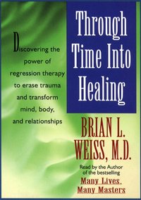 Through Time Into Healing - Brian L. Weiss - audiobook