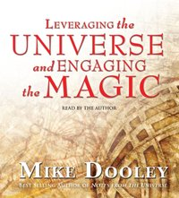 Leveraging the Universe and Engaging the Magic - Mike Dooley - audiobook