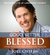 Good, Better, Blessed - Joel Osteen - audiobook