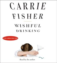 Wishful Drinking - Carrie Fisher - audiobook