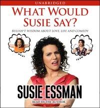 What Would Susie Say? - Susie Essman - audiobook