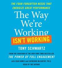 Way We're Working Isn't Working - Tony Schwartz - audiobook