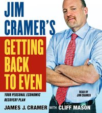 Jim Cramer's Getting Back to Even - James J. Cramer - audiobook