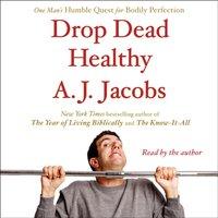 Drop Dead Healthy - A. J. Jacobs - audiobook