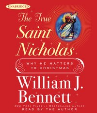 True Saint Nicholas - William J. Bennett - audiobook