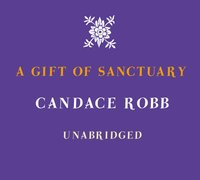 Gift Of Sanctuary - Candace Robb - audiobook