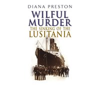 Wilful Murder: The Sinking Of The Lusitania - Diana Preston - audiobook
