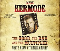 Good, The Bad and The Multiplex - Mark Kermode - audiobook