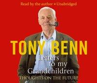 Letters To My Grandchildren - Tony Benn - audiobook