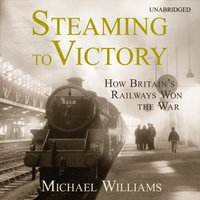 Steaming to Victory - Michael Williams - audiobook