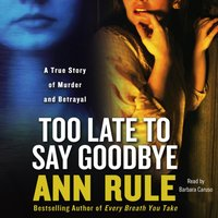 Too Late to Say Goodbye - Ann Rule - audiobook