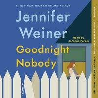 Goodnight Nobody - Jennifer Weiner - audiobook
