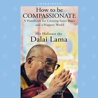 How to Be Compassionate - His Holiness the Dalai Lama - audiobook