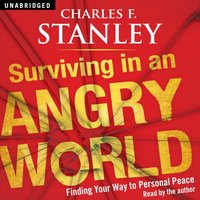 Surviving in an Angry World - Charles F. Stanley - audiobook
