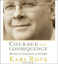 Courage and Consequence - Karl Rove - audiobook