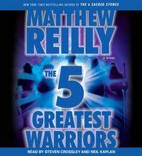 Five Greatest Warriors - Matthew Reilly - audiobook