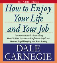 How to Enjoy Your Life and Your Job - Dale Carnegie - audiobook