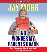 No Wonder My Parents Drank - Jay Mohr - audiobook