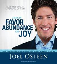 Living in Favor, Abundance and Joy - Joel Osteen - audiobook