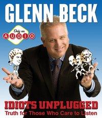 Idiots Unplugged - Glenn Beck - audiobook