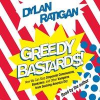 Greedy Bastards - Dylan Ratigan - audiobook