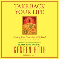 Take Back Your Life - Geneen Roth - audiobook