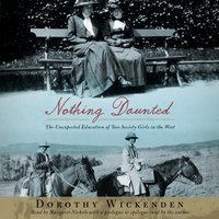 Nothing Daunted - Dorothy Wickenden - audiobook