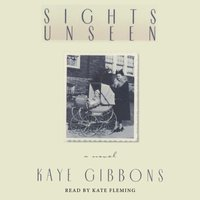 Sights Unseen - Kaye Gibbons - audiobook