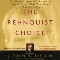 Rehnquist Choice - John W. Dean - audiobook