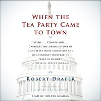 When the Tea Party Comes to Town - Robert Draper - audiobook