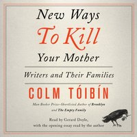 New Ways to Kill Your Mother - Colm Toibin - audiobook