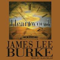 Heartwood - James Lee Burke - audiobook