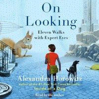 On Looking - Alexandra Horowitz - audiobook