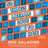 50 Things Liberals Love to Hate - Mike Gallagher - audiobook