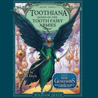 Toothiana, Queen of the Tooth Fairy Armies - William Joyce - audiobook