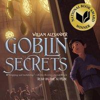 Goblin Secrets - William Alexander - audiobook