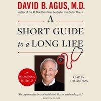 Short Guide to a Long Life - David B. Agus - audiobook