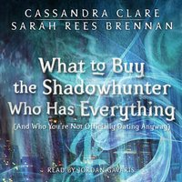 What to Buy the Shadowhunter Who Has Everything - Cassandra Clare - audiobook