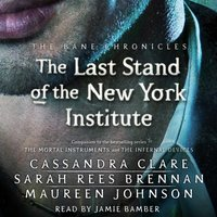 Last Stand of the New York Institute - Cassandra Clare - audiobook