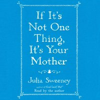 If It's Not One Thing, It's Your Mother - Julia Sweeney - audiobook