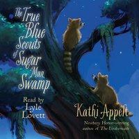 True Blue Scouts of Sugar Man Swamp - Kathi Appelt - audiobook