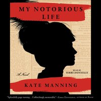 My Notorious Life - Kate Manning - audiobook