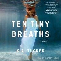 Ten Tiny Breaths - K.A. Tucker - audiobook
