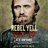 Rebel Yell - S. C. Gwynne - audiobook