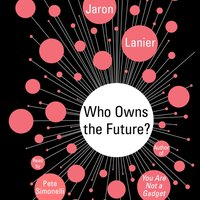 Who Owns the Future? - Jaron Lanier - audiobook