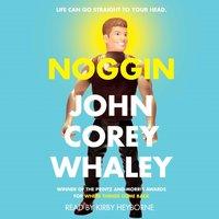Noggin - John Corey Whaley - audiobook