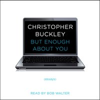 But Enough About You - Christopher Buckley - audiobook