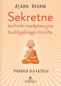 Sekretne techniki medytacyjne buddyjskiego mnicha. Poradnik dla każdego - Ajahn Brahm - ebook